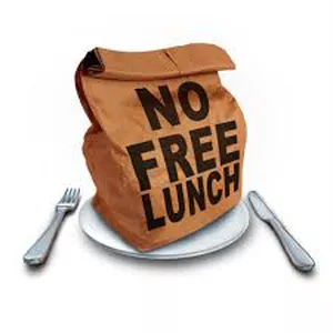 There Ain't No Such Thing as A Free Lunch….