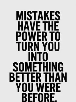 Life's all about making mistakes and learning from them..